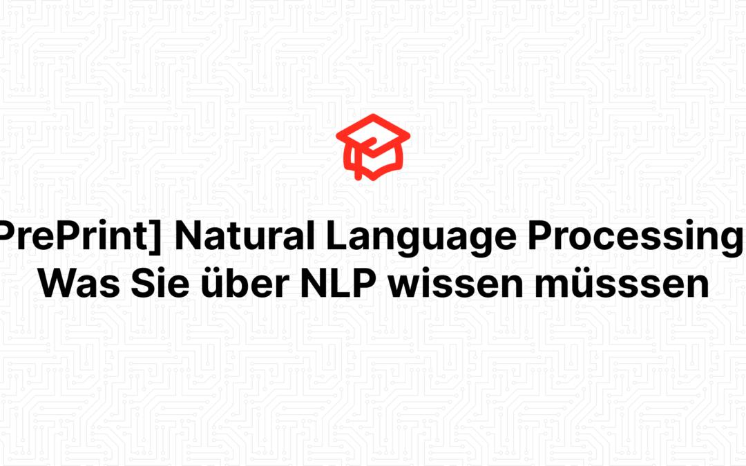 [PrePrint] Natural Language Processing – Was Sie über NLP wissen müsssen